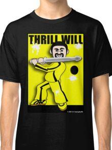 Thrill Will Classic T-Shirt