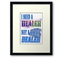 I need a healer not a drug dealer Framed Print