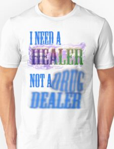 I need a healer not a drug dealer T-Shirt
