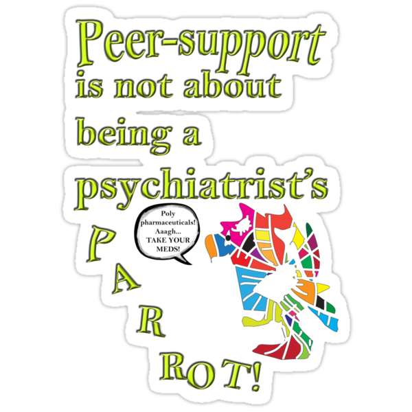 Peer-support is not a psychiatrist's parrot by Initially NO