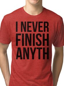 I Never Finish Anyth Tri-blend T-Shirt