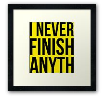 I Never Finish Anyth Framed Print