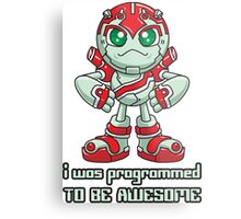I Was Programmed To Be Awesome Metal Print