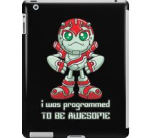 I Was Programmed To Be Awesome iPad Case/Skin