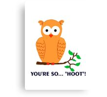 You're so.. HOOT! Canvas Print