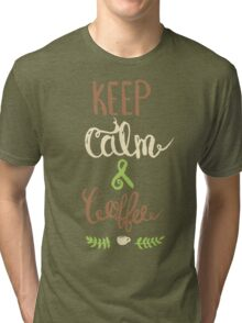 Keep Calm and Coffee Tri-blend T-Shirt