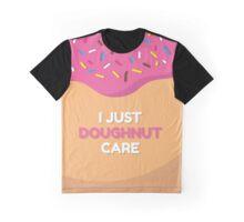 I just doughnut care Graphic T-Shirt