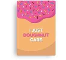 I just doughnut care Canvas Print