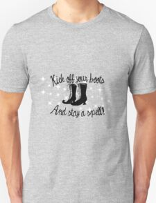 Kick Off Your Boots and Stay a Spell! Witchy Sign Unisex T-Shirt