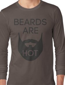 Beards are HOT Long Sleeve T-Shirt