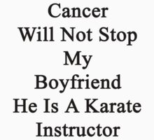 Cancer Will Not Stop My Boyfriend He Is A Karate Instructor  by supernova23