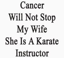 Cancer Will Not Stop My Wife She Is A Karate Instructor  by supernova23