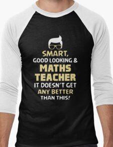 Smart Good Looking & Maths Teacher. It Doesn't Get Better Than This. Men's Baseball ¾ T-Shirt