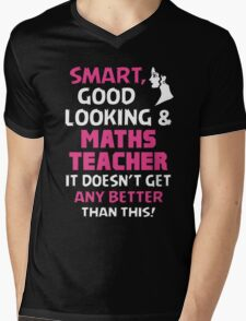 Smart Good Looking & Maths Teacher. It Doesn't Get Better Than This. Mens V-Neck T-Shirt