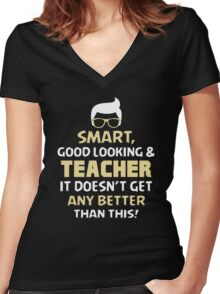 Smart Good Looking & Teacher. It Doesn't Get Better Than This. Women's Fitted V-Neck T-Shirt