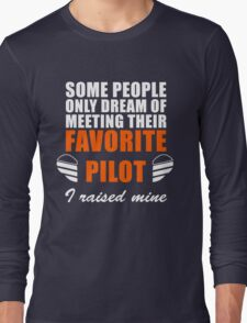 Some People Only Dream Of Meeting Their Favorite Pilot, I Raised Mine Long Sleeve T-Shirt