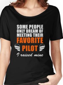 Some People Only Dream Of Meeting Their Favorite Pilot, I Raised Mine Women's Relaxed Fit T-Shirt