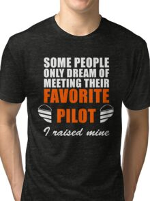 Some People Only Dream Of Meeting Their Favorite Pilot, I Raised Mine Tri-blend T-Shirt