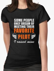 Some People Only Dream Of Meeting Their Favorite Pilot, I Raised Mine Womens Fitted T-Shirt