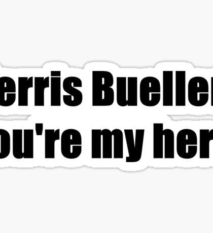 Ferris Bueller, You're My Hero. Sticker