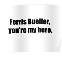 Ferris Bueller, You're My Hero. Poster