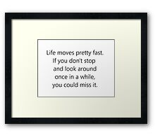 Life Moves Pretty Fast Framed Print