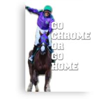 Go Chrome or Go Home Canvas Print