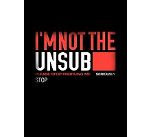 I'm Not The Unsub Photographic Print