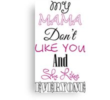 Justin Bieber - My Mama Don't  Like You She And Likes everyone Canvas Print