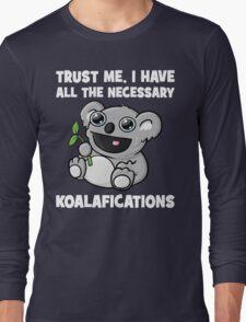 Trust Me, I Have All The Necessary Koalafications Long Sleeve T-Shirt