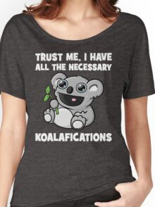 Trust Me, I Have All The Necessary Koalafications Women's Relaxed Fit T-Shirt