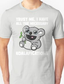 Trust Me, I Have All The Necessary Koalafications Unisex T-Shirt