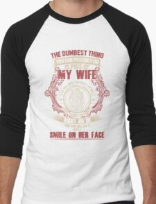 The Dumbest Thing You Can Possibly Do Is Piss Of My Wife, Father Day Gift Men's Baseball ¾ T-Shirt