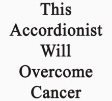 This Accordionist Will Overcome Cancer  by supernova23