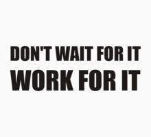 Dont Wait Work For It One Piece - Short Sleeve