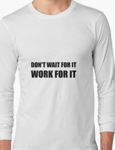 Dont Wait Work For It Long Sleeve T-Shirt