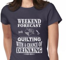 Weekend Forecast: Quilting With A Chance Of Drinking Womens Fitted T-Shirt