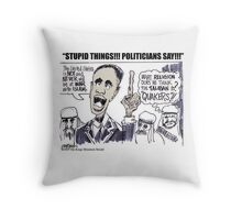 Stupid Things, Politicians Say! Throw Pillow