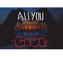 All you need is love. Photographic Print