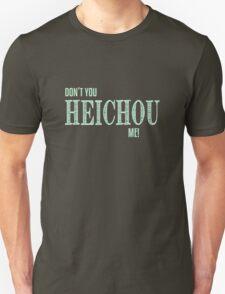 Don't You Heichou Me! Unisex T-Shirt