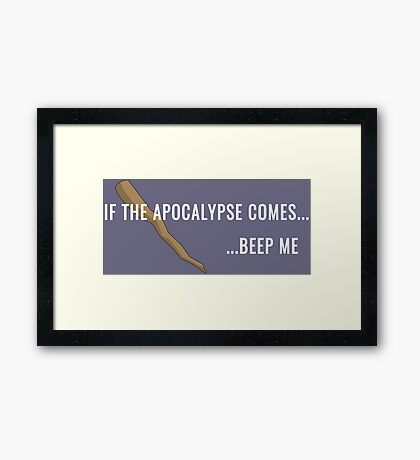 If the Apocalypse Comes...Beep Me Framed Print