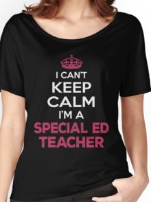 I Can't Keep Calm. I'm A Special Ed Teacher. Awesome Gift. Women's Relaxed Fit T-Shirt