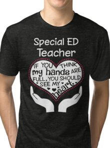 Heart Of A Special Ed Teacher. If You Think My Hands Are Full, You Should See My Heart. Tri-blend T-Shirt