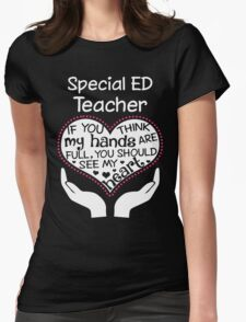 Heart Of A Special Ed Teacher. If You Think My Hands Are Full, You Should See My Heart. Womens Fitted T-Shirt
