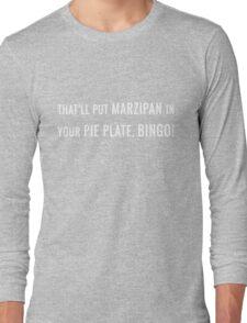 That'll Put Marzipan in your Pie Plate, Bingo! Long Sleeve T-Shirt