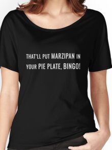 That'll Put Marzipan in your Pie Plate, Bingo! Women's Relaxed Fit T-Shirt