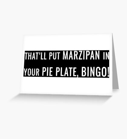 That'll Put Marzipan in your Pie Plate, Bingo! Greeting Card