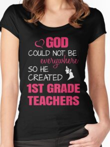 God Could Not Be Everywhere So He Created 1st Grade Teachers. Women's Fitted Scoop T-Shirt