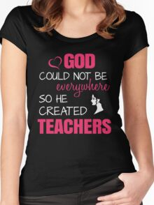 God Could Not Be Everywhere So He Created Teachers. Women's Fitted Scoop T-Shirt