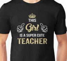 This Girl Is A Super Cute Teacher.  Unisex T-Shirt